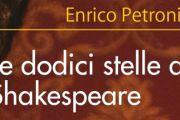 """""""Le dodici stelle di Shakespeare"""", originale rilettura di Enrico Petronio, attraverso i segni zodiacali, dei personaggi del più importante drammaturgo della cultura occidentale"""